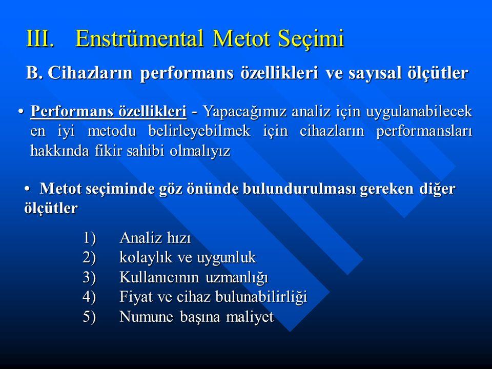 III. Enstrümental Metot Seçimi B. Cihazların performans özellikleri ve sayısal ölçütler Metot seçiminde göz önünde bulundurulması gereken diğer ölçütl