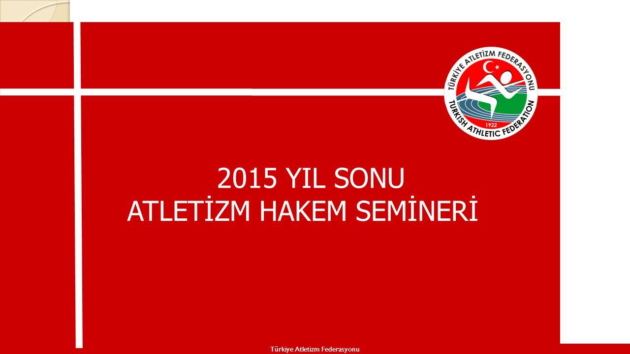 2015 YIL SONU ATLETİZM HAKEM SEMİNERİ Türkiye Atletizm Federasyonu
