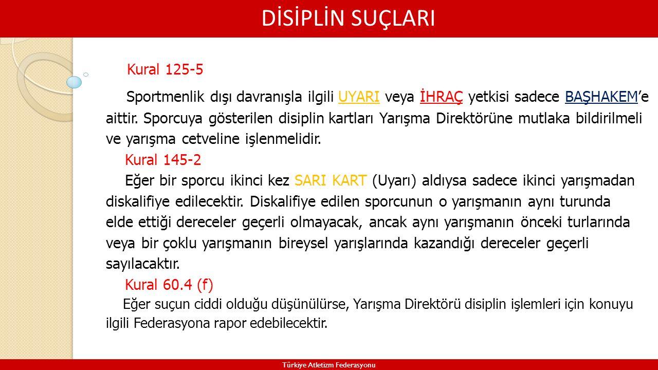 DİSİPLİN SUÇLARI Türkiye Atletizm Federasyonu Kural 125-5 Sportmenlik dışı davranışla ilgili UYARI veya İHRAÇ yetkisi sadece BAŞHAKEM'e aittir. Sporcu