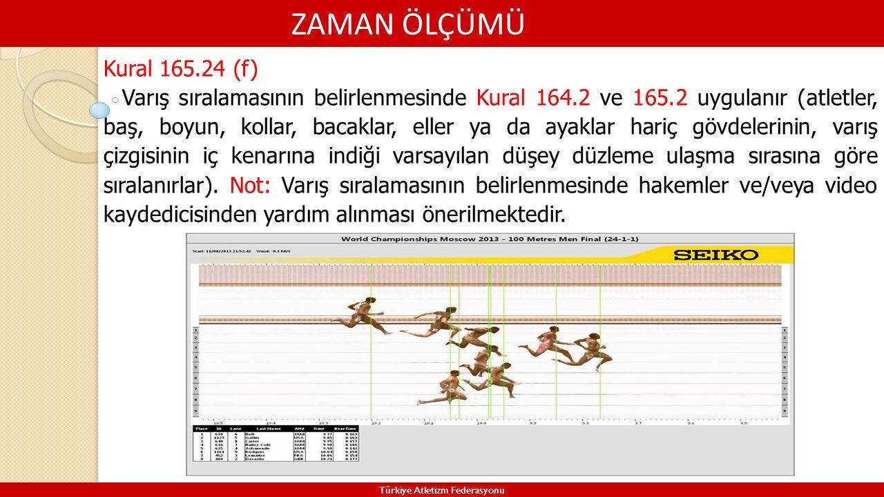 ZAMAN ÖLÇÜMÜ Türkiye Atletizm Federasyonu Kural 165.24 (f) Varış sıralamasının belirlenmesinde Kural 164.2 ve 165.2 uygulanır (atletler, baş, boyun, k