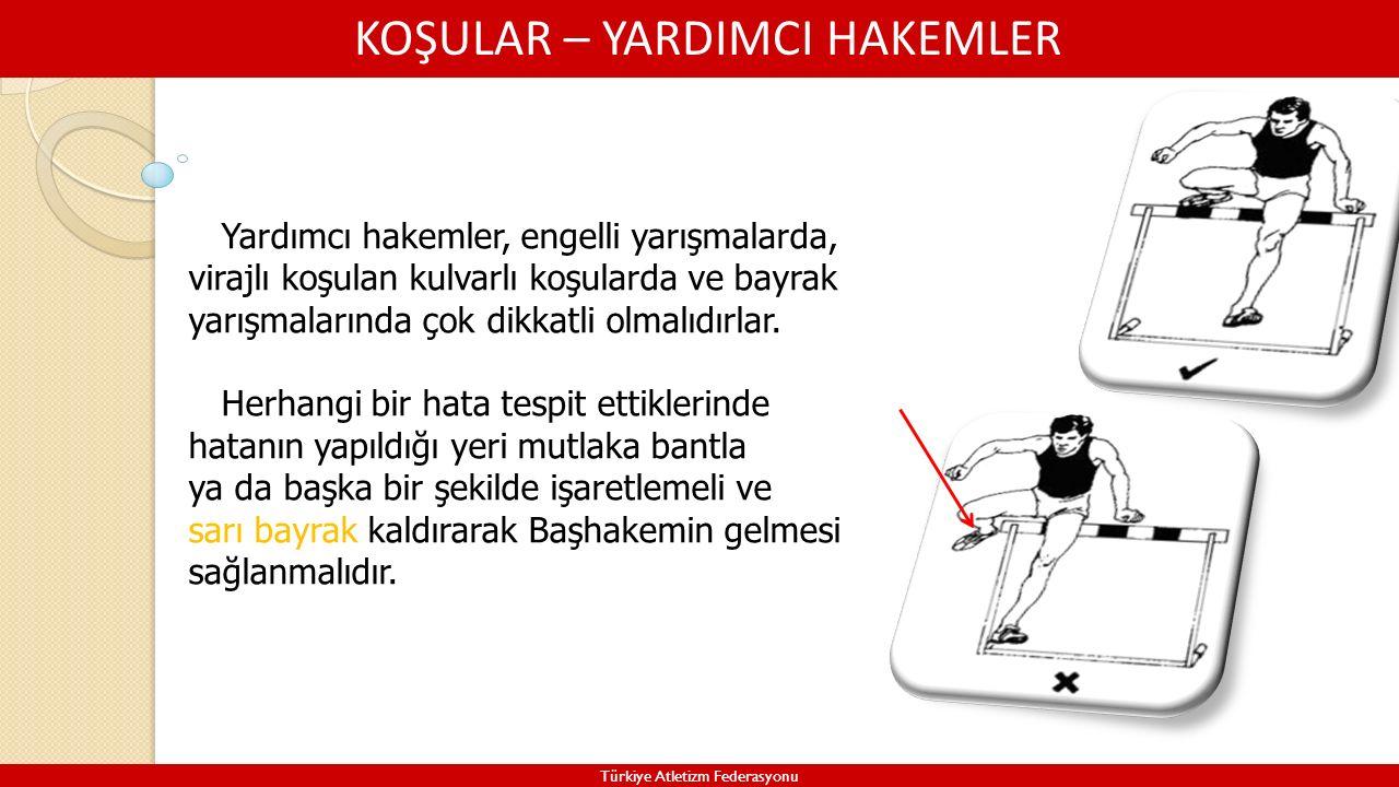 KOŞULAR – YARDIMCI HAKEMLER Türkiye Atletizm Federasyonu Yardımcı hakemler, engelli yarışmalarda, virajlı koşulan kulvarlı koşularda ve bayrak yarışma