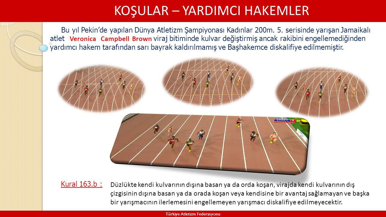 KOŞULAR – YARDIMCI HAKEMLER Türkiye Atletizm Federasyonu Kural 163.b : Bu yıl Pekin'de yapılan Dünya Atletizm Şampiyonası Kadınlar 200m. 5. serisinde