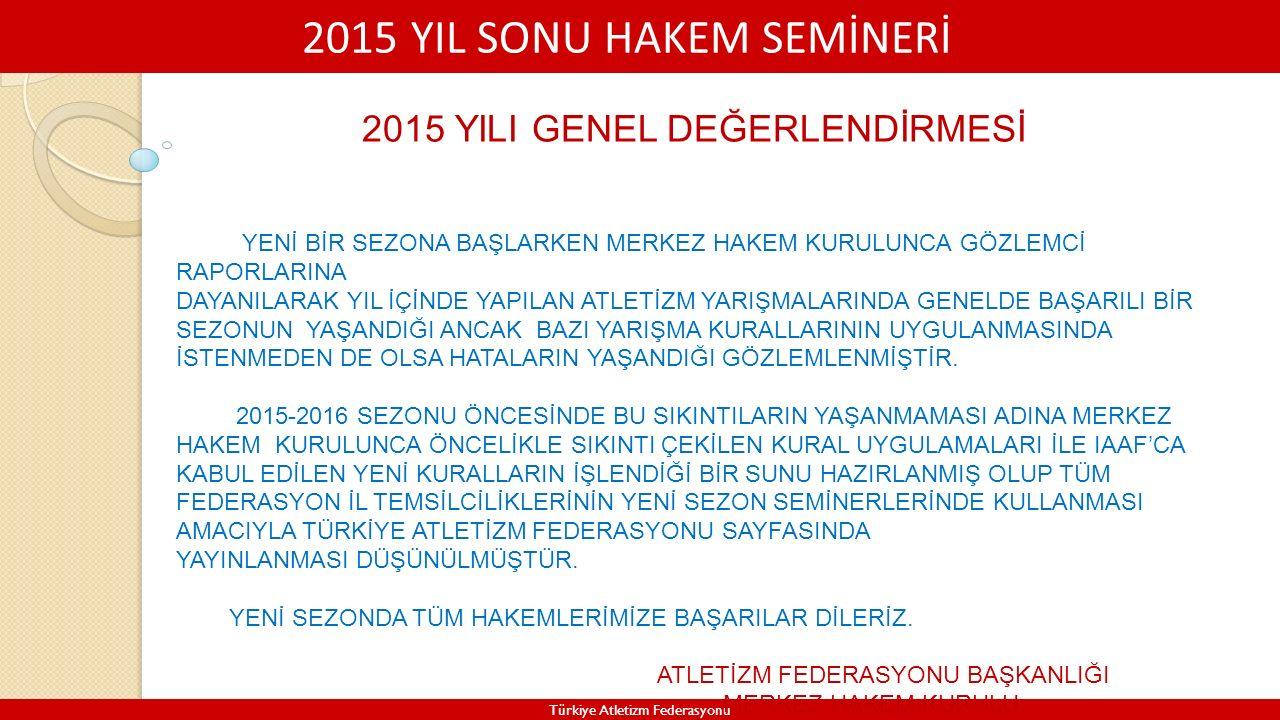 2015 YIL SONU HAKEM SEMİNERİ Türkiye Atletizm Federasyonu 2015 YILI GENEL DEĞERLENDİRMESİ YENİ BİR SEZONA BAŞLARKEN MERKEZ HAKEM KURULUNCA GÖZLEMCİ RA