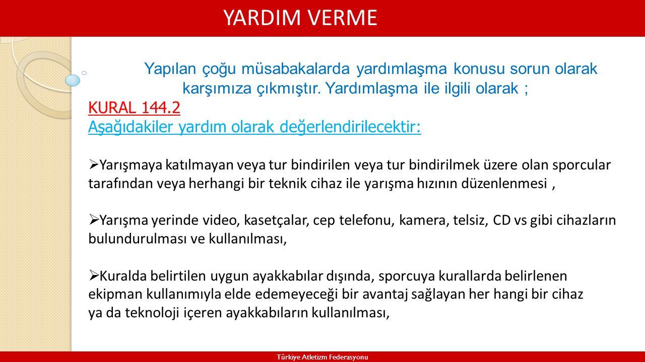 YARDIM VERME Türkiye Atletizm Federasyonu Yapılan çoğu müsabakalarda yardımlaşma konusu sorun olarak karşımıza çıkmıştır. Yardımlaşma ile ilgili olara