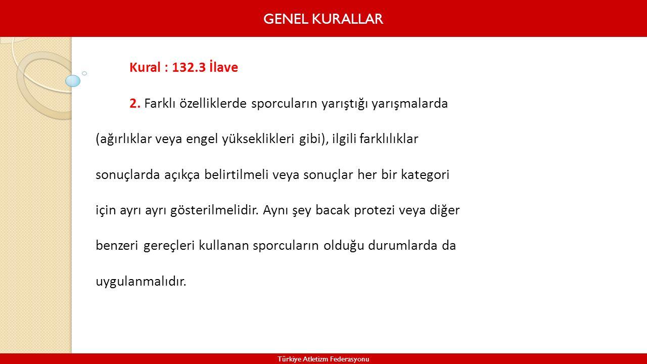 GENEL KURALLAR Türkiye Atletizm Federasyonu Kural : 132.3 İlave 2. Farklı özelliklerde sporcuların yarıştığı yarışmalarda (ağırlıklar veya engel yükse