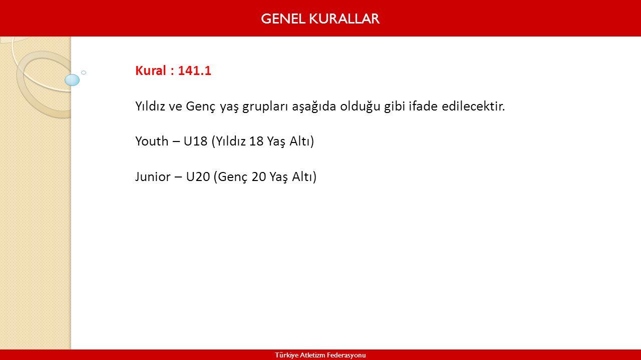GENEL KURALLAR Türkiye Atletizm Federasyonu Kural : 141.1 Yıldız ve Genç yaş grupları aşağıda olduğu gibi ifade edilecektir. Youth – U18 (Yıldız 18 Ya