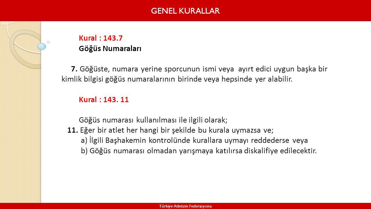 GENEL KURALLAR Türkiye Atletizm Federasyonu Kural : 143.7 Göğüs Numaraları 7. Göğüste, numara yerine sporcunun ismi veya ayırt edici uygun başka bir k