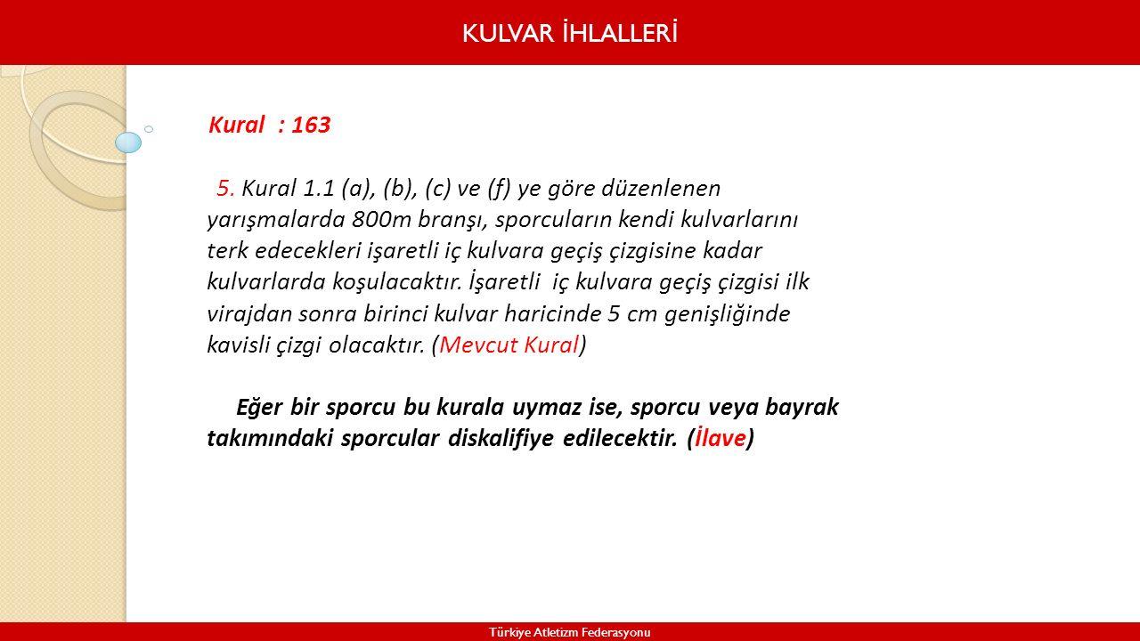 KULVAR İ HLALLER İ Türkiye Atletizm Federasyonu Kural : 163 5. Kural 1.1 (a), (b), (c) ve (f) ye göre düzenlenen yarışmalarda 800m branşı, sporcuların