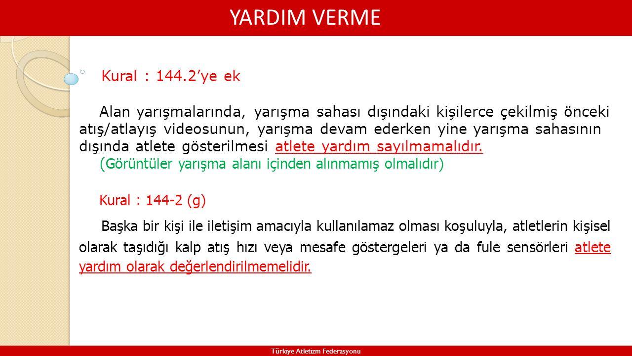 YARDIM VERME Türkiye Atletizm Federasyonu Alan yarışmalarında, yarışma sahası dışındaki kişilerce çekilmiş önceki atış/atlayış videosunun, yarışma dev