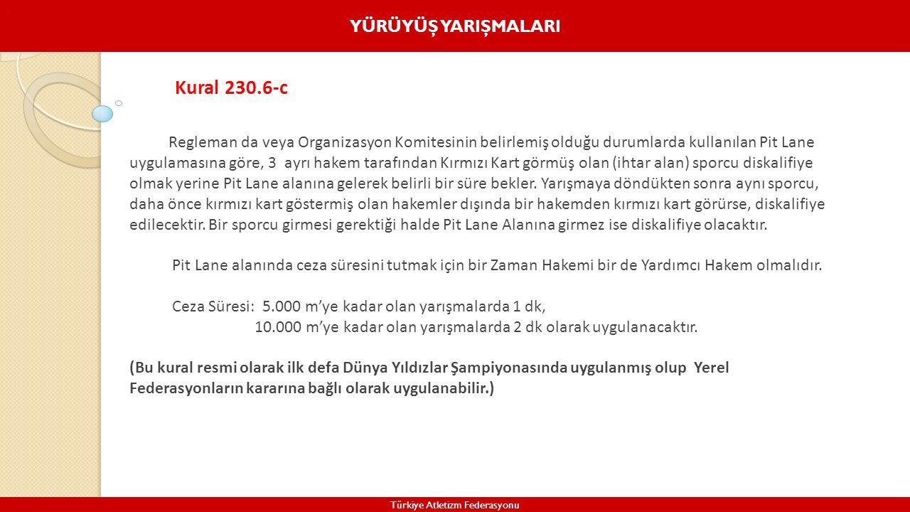 YÜRÜYÜŞ YARIŞMALARI Türkiye Atletizm Federasyonu. Regleman da veya Organizasyon Komitesinin belirlemiş olduğu durumlarda kullanılan Pit Lane uygulamas
