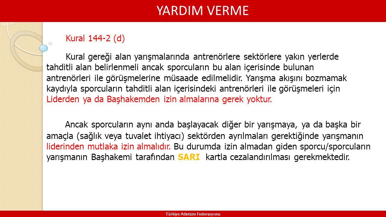 YARDIM VERME Türkiye Atletizm Federasyonu Kural gereği alan yarışmalarında antrenörlere sektörlere yakın yerlerde tahditli alan belirlenmeli ancak spo
