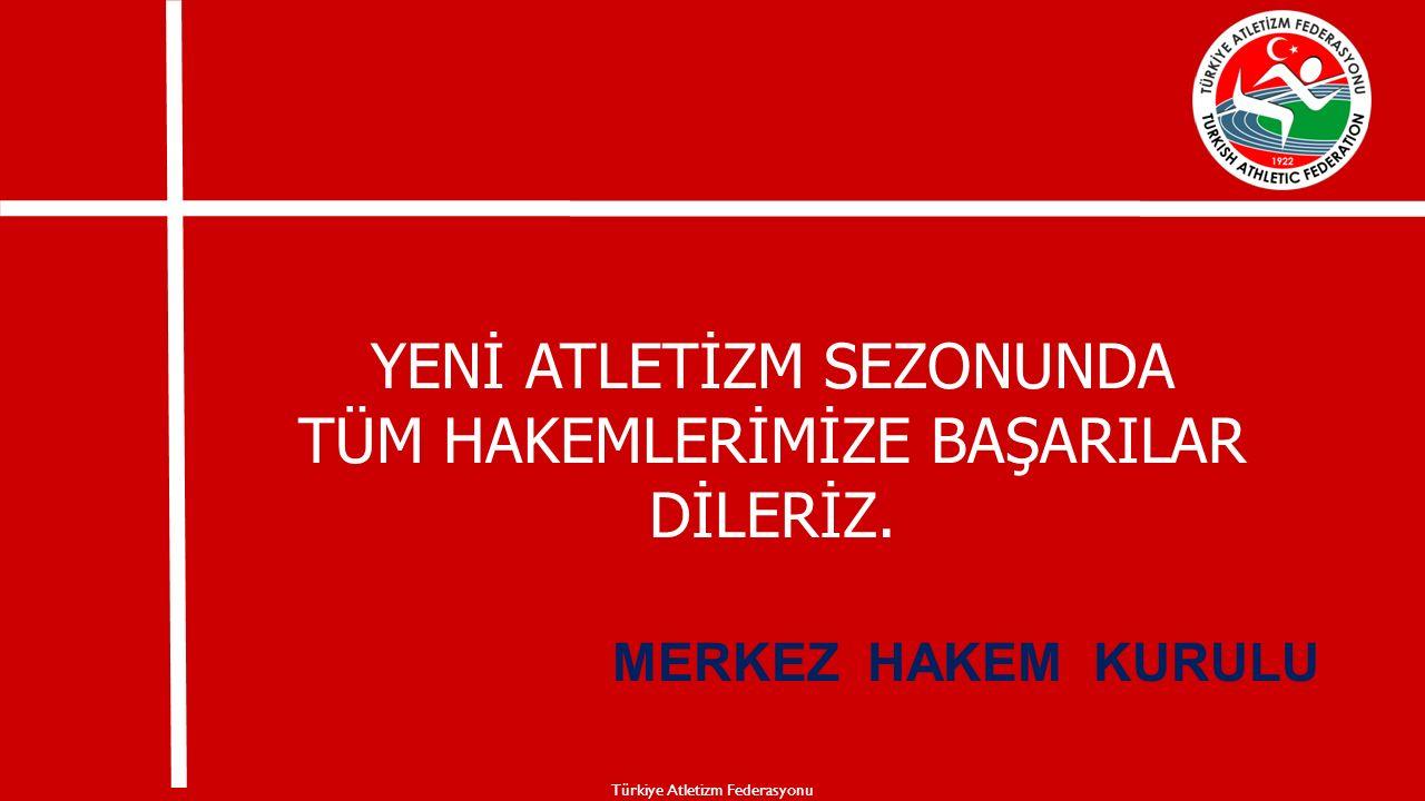 YENİ ATLETİZM SEZONUNDA TÜM HAKEMLERİMİZE BAŞARILAR DİLERİZ. MERKEZ HAKEM KURULU Türkiye Atletizm Federasyonu