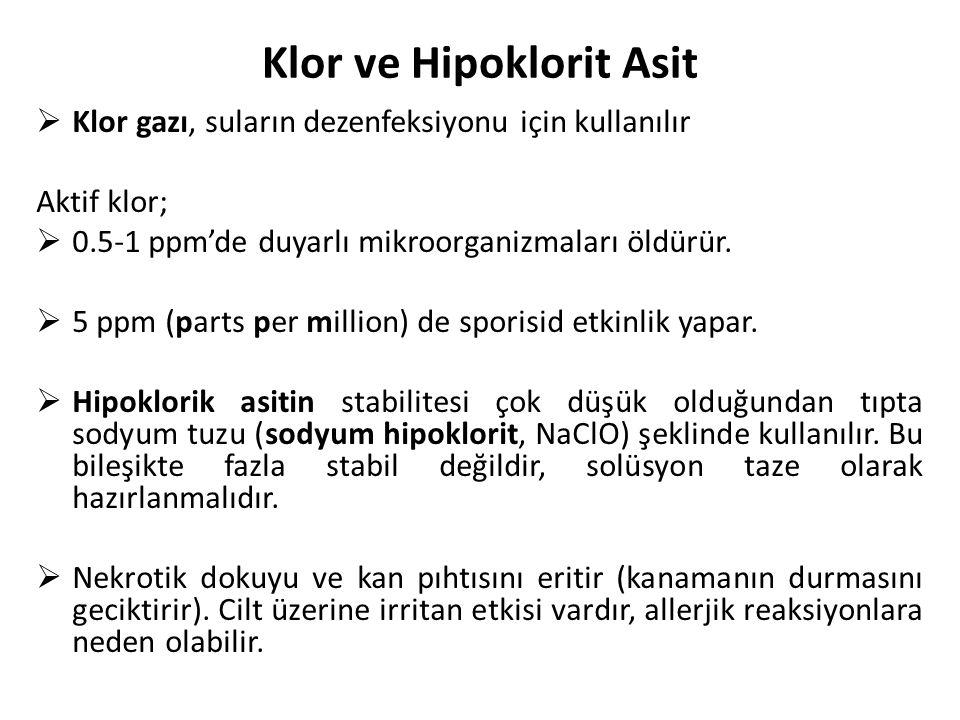 Klor ve Hipoklorit Asit  Klor gazı, suların dezenfeksiyonu için kullanılır Aktif klor;  0.5-1 ppm'de duyarlı mikroorganizmaları öldürür.  5 ppm (pa