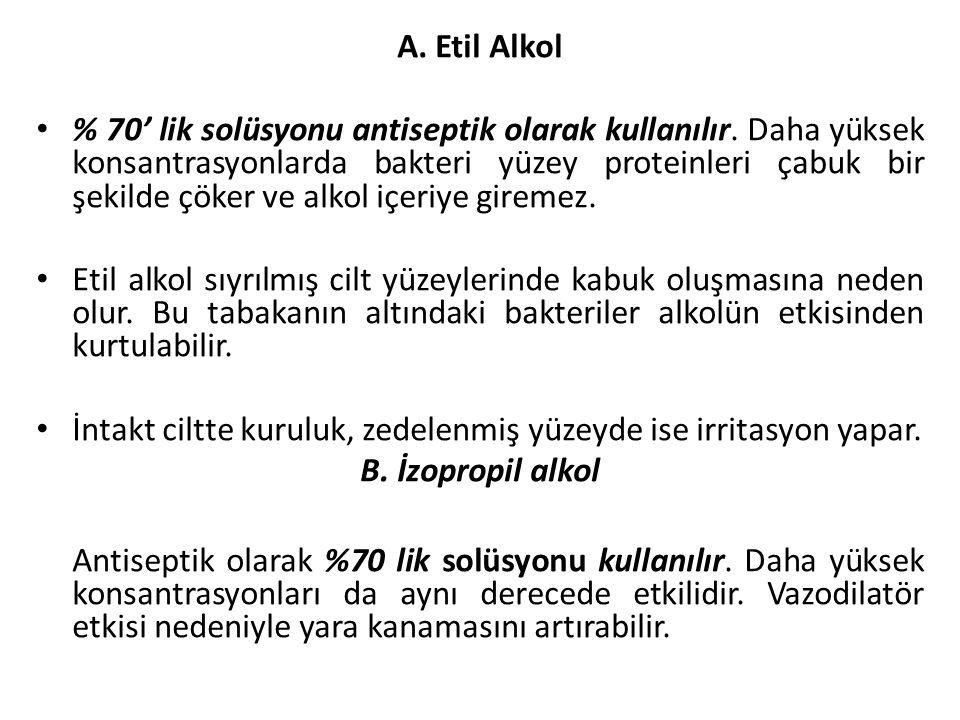 A.Etil Alkol % 70' lik solüsyonu antiseptik olarak kullanılır.