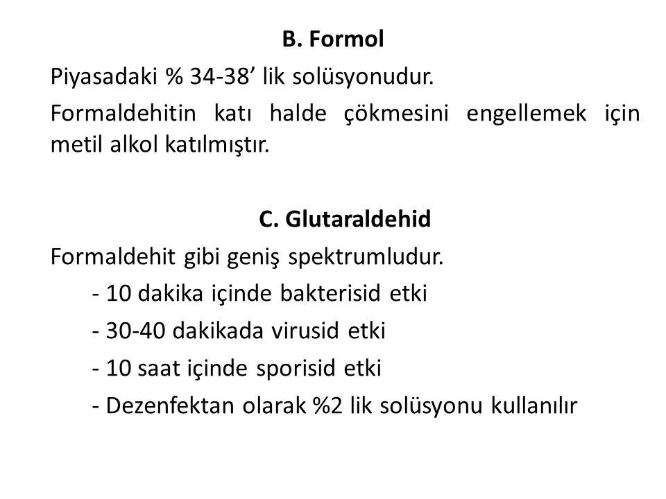 B. Formol Piyasadaki % 34-38' lik solüsyonudur. Formaldehitin katı halde çökmesini engellemek için metil alkol katılmıştır. C. Glutaraldehid Formaldeh
