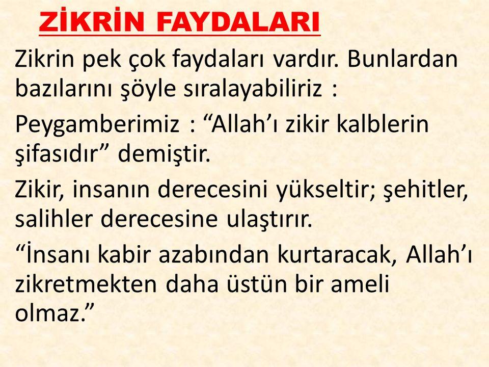 """ZİKRİN FAYDALARI Zikrin pek çok faydaları vardır. Bunlardan bazılarını şöyle sıralayabiliriz : Peygamberimiz : """"Allah'ı zikir kalblerin şifasıdır"""" dem"""