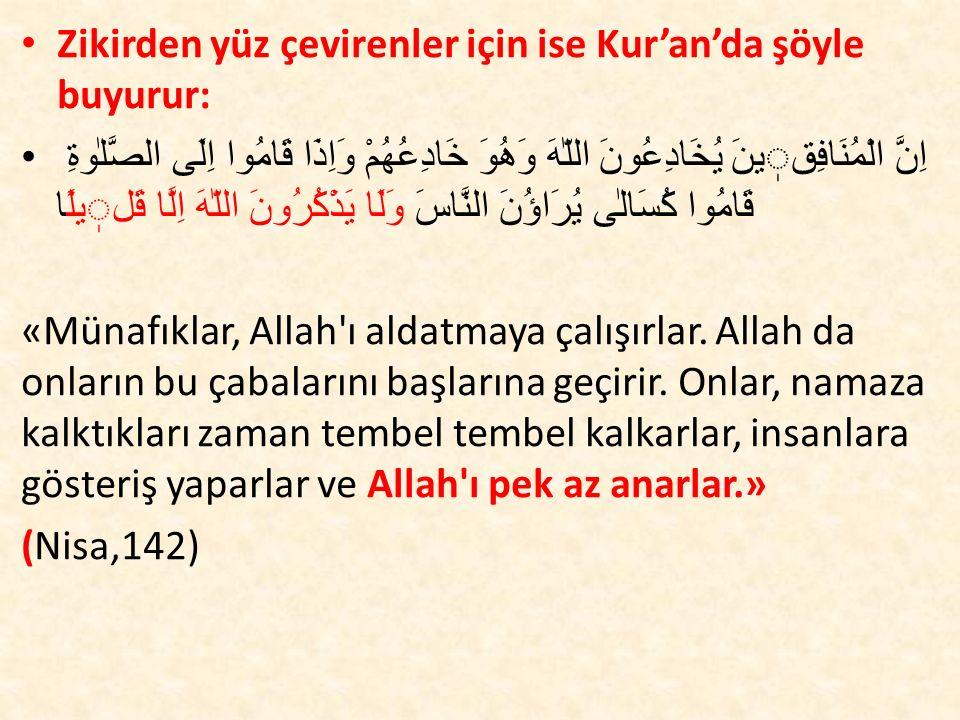 Zikirden yüz çevirenler için ise Kur'an'da şöyle buyurur: اِنَّ الْمُنَافِقينَ يُخَادِعُونَ اللّٰهَ وَهُوَ خَادِعُهُمْ وَاِذَا قَامُوا اِلَى الصَّلٰوة