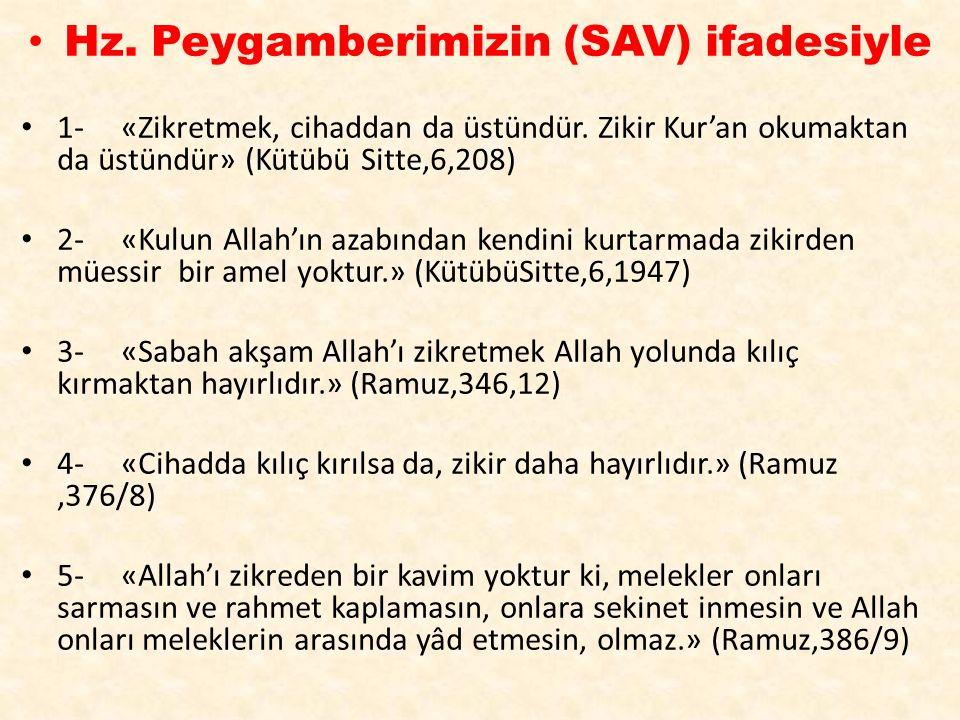 Hz. Peygamberimizin (SAV) ifadesiyle 1- «Zikretmek, cihaddan da üstündür. Zikir Kur'an okumaktan da üstündür» (Kütübü Sitte,6,208) 2- «Kulun Allah'ın