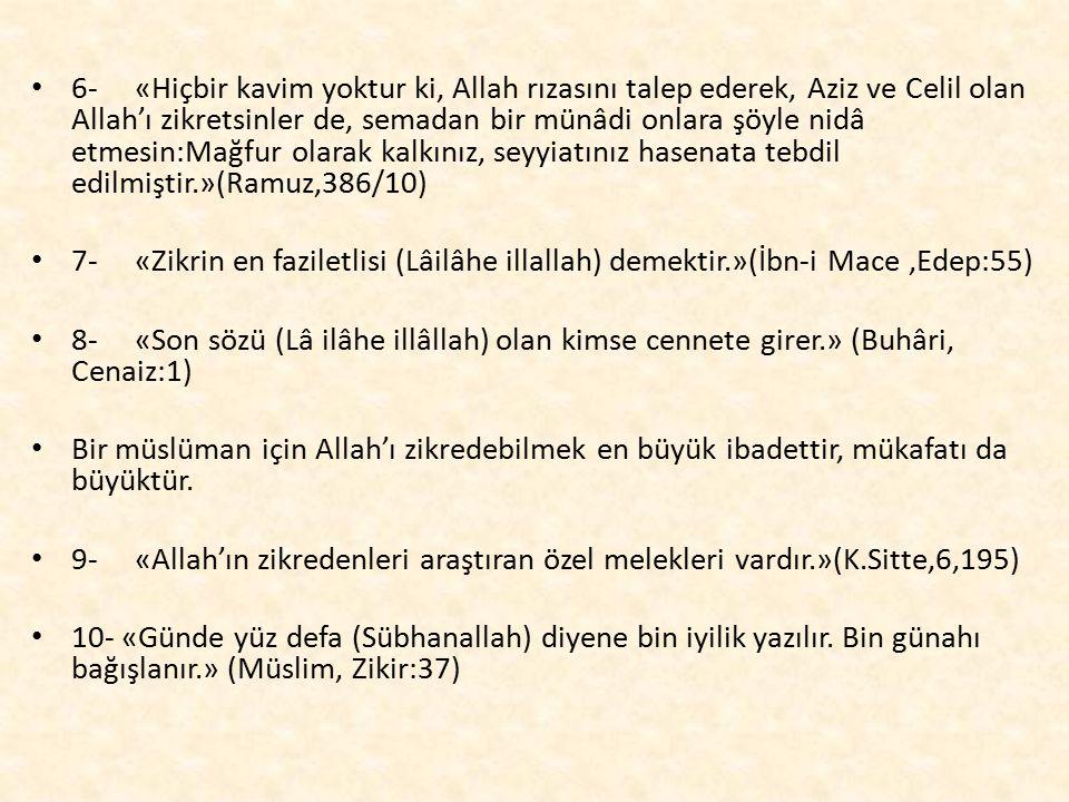 6- «Hiçbir kavim yoktur ki, Allah rızasını talep ederek, Aziz ve Celil olan Allah'ı zikretsinler de, semadan bir münâdi onlara şöyle nidâ etmesin:Mağf
