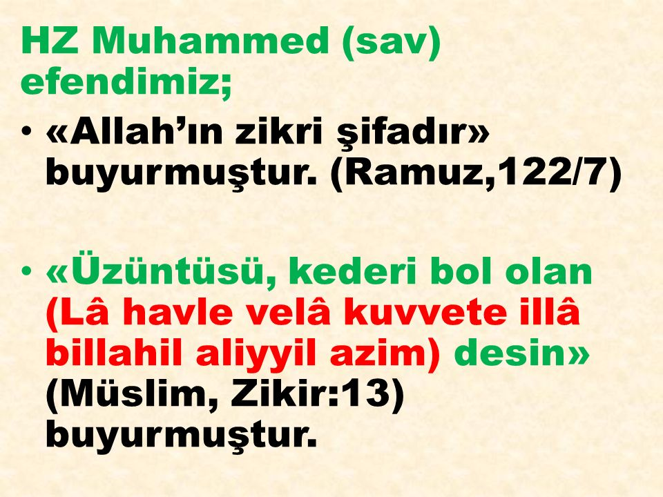 HZ Muhammed (sav) efendimiz; «Allah'ın zikri şifadır» buyurmuştur. (Ramuz,122/7) «Üzüntüsü, kederi bol olan (Lâ havle velâ kuvvete illâ billahil aliyy