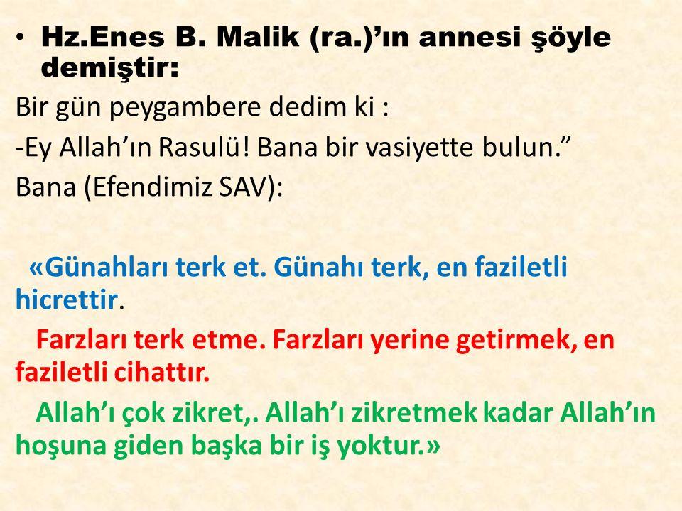 """Hz.Enes B. Malik (ra.)'ın annesi şöyle demiştir: Bir gün peygambere dedim ki : -Ey Allah'ın Rasulü! Bana bir vasiyette bulun."""" Bana (Efendimiz SAV): «"""