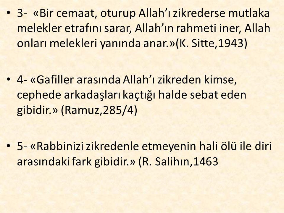 3- «Bir cemaat, oturup Allah'ı zikrederse mutlaka melekler etrafını sarar, Allah'ın rahmeti iner, Allah onları melekleri yanında anar.»(K. Sitte,1943)