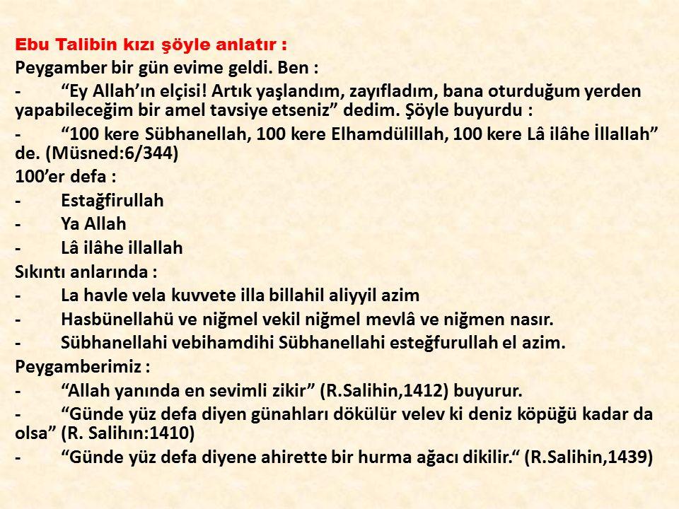 """Ebu Talibin kızı şöyle anlatır : Peygamber bir gün evime geldi. Ben : - """"Ey Allah'ın elçisi! Artık yaşlandım, zayıfladım, bana oturduğum yerden yapabi"""