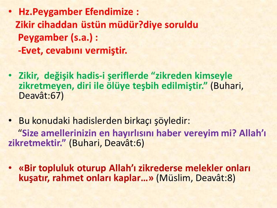 """Hz.Peygamber Efendimize : Zikir cihaddan üstün müdür?diye soruldu Peygamber (s.a.) : -Evet, cevabını vermiştir. Zikir, değişik hadis-i şeriflerde """"zik"""