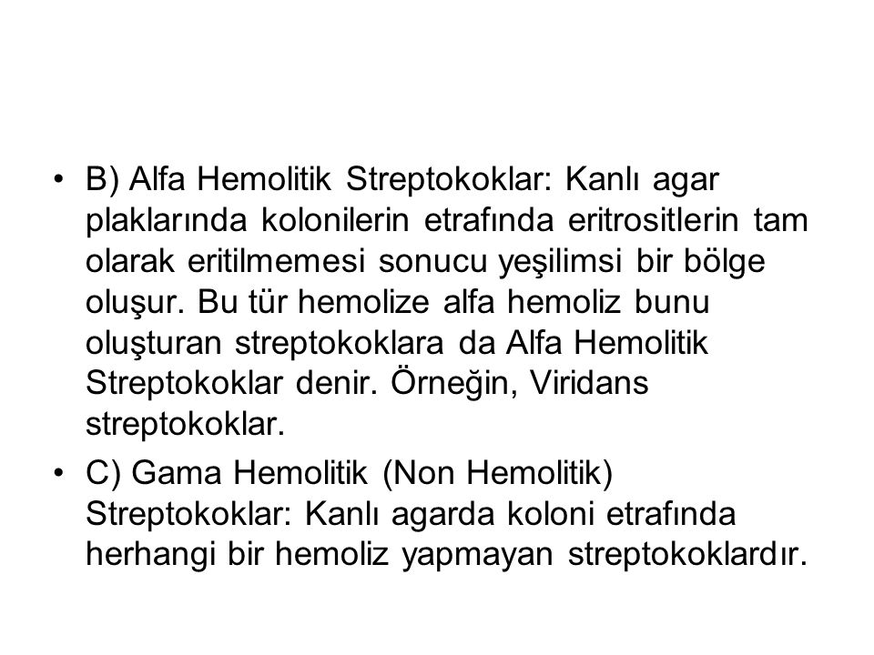 B) Alfa Hemolitik Streptokoklar: Kanlı agar plaklarında kolonilerin etrafında eritrositlerin tam olarak eritilmemesi sonucu yeşilimsi bir bölge oluşur