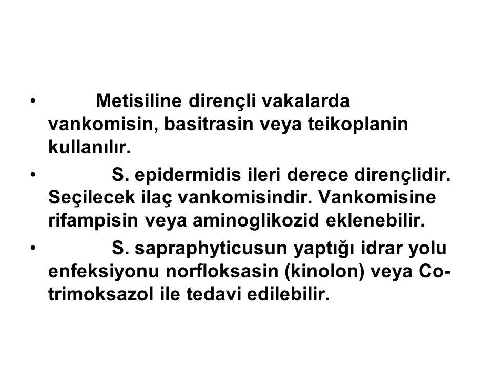 Metisiline dirençli vakalarda vankomisin, basitrasin veya teikoplanin kullanılır. S. epidermidis ileri derece dirençlidir. Seçilecek ilaç vankomisindi