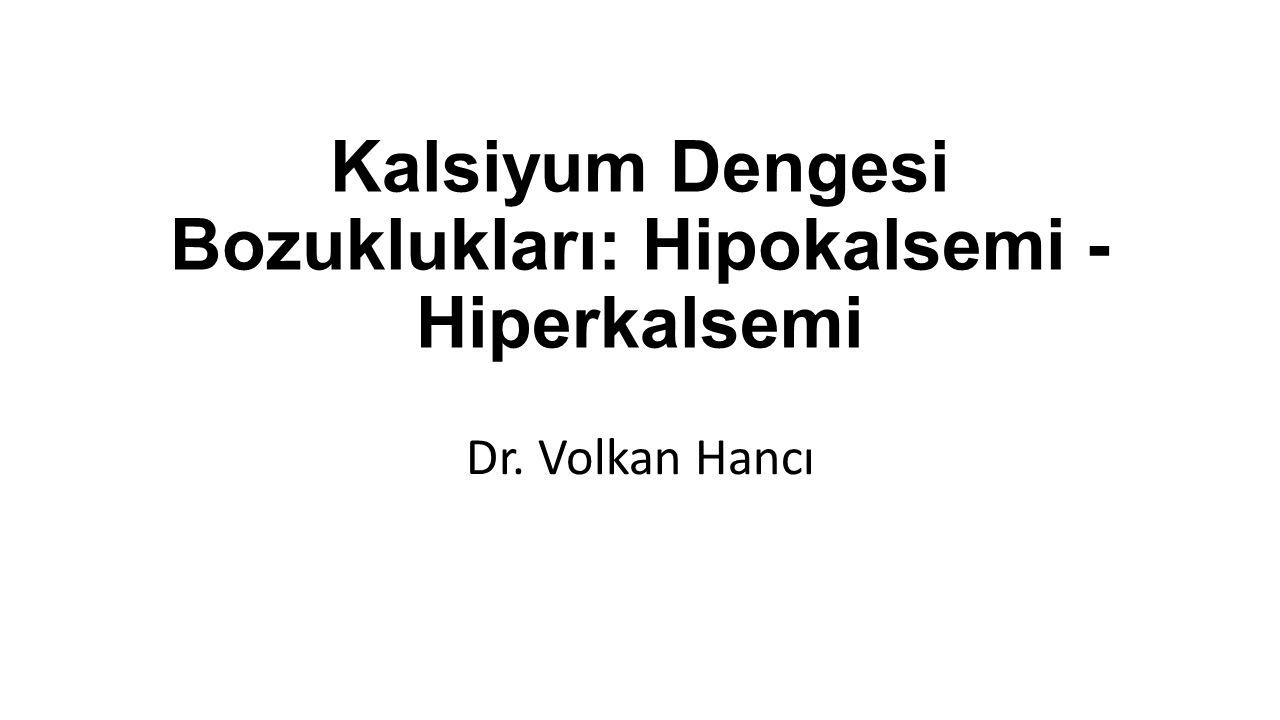 Kalsiyum Dengesi Bozuklukları: Hipokalsemi - Hiperkalsemi Dr. Volkan Hancı