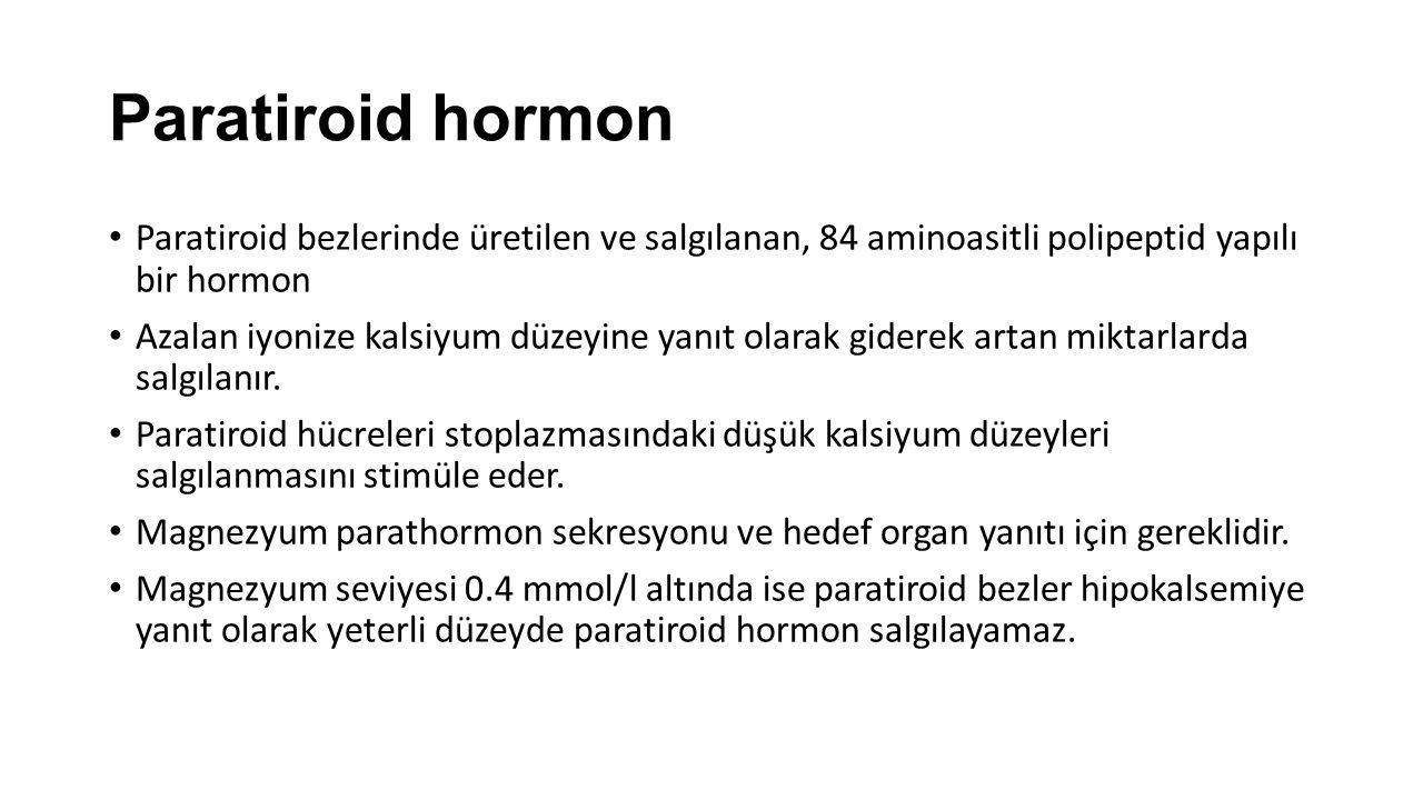 Paratiroid hormon Paratiroid bezlerinde üretilen ve salgılanan, 84 aminoasitli polipeptid yapılı bir hormon Azalan iyonize kalsiyum düzeyine yanıt ola