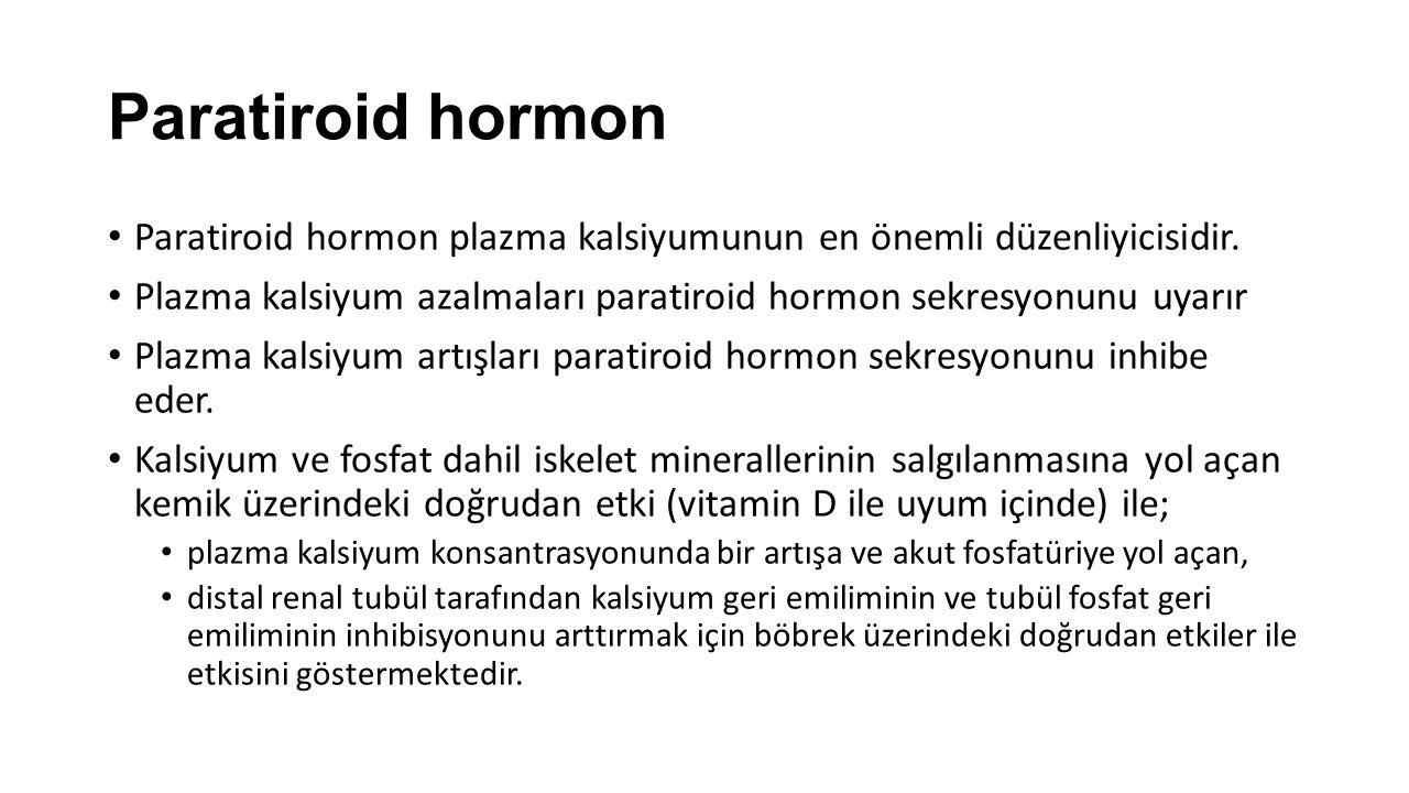Paratiroid hormon Paratiroid hormon plazma kalsiyumunun en önemli düzenliyicisidir. Plazma kalsiyum azalmaları paratiroid hormon sekresyonunu uyarır P