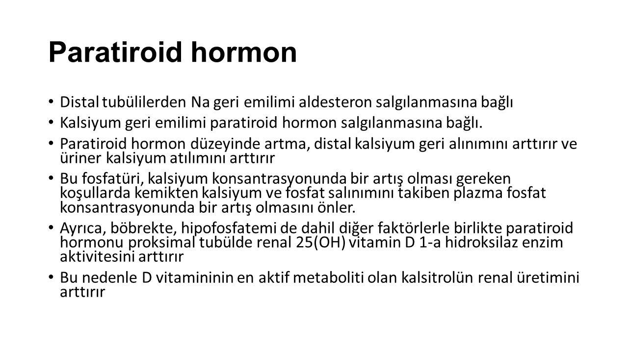 Paratiroid hormon Distal tubülilerden Na geri emilimi aldesteron salgılanmasına bağlı Kalsiyum geri emilimi paratiroid hormon salgılanmasına bağlı. Pa