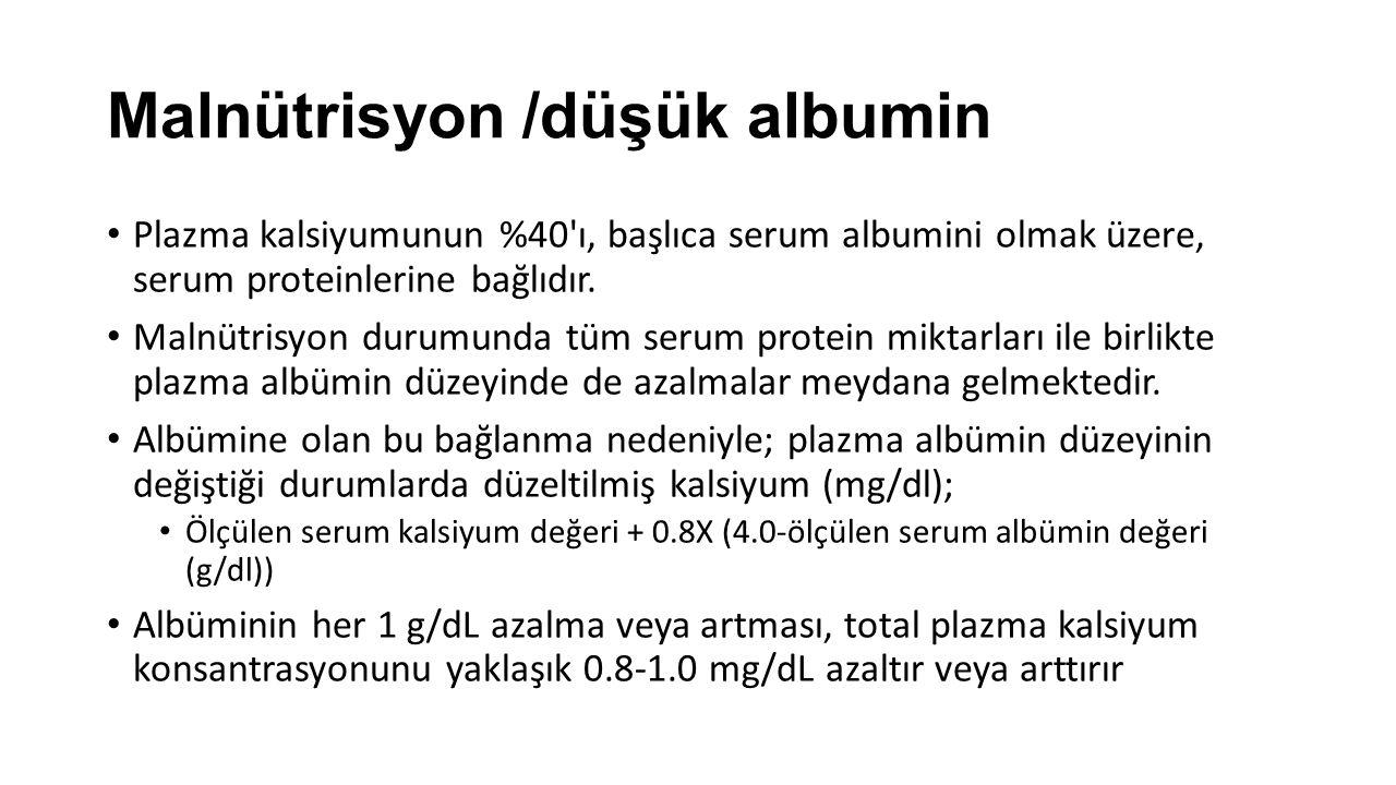 Malnütrisyon /düşük albumin Plazma kalsiyumunun %40'ı, başlıca serum albumini olmak üzere, serum proteinlerine bağlıdır. Malnütrisyon durumunda tüm se