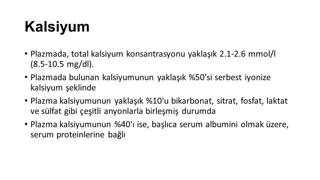 Kalsiyum Plazmada, total kalsiyum konsantrasyonu yaklaşık 2.1-2.6 mmol/l (8.5-10.5 mg/dl). Plazmada bulunan kalsiyumunun yaklaşık %50'si serbest iyoni
