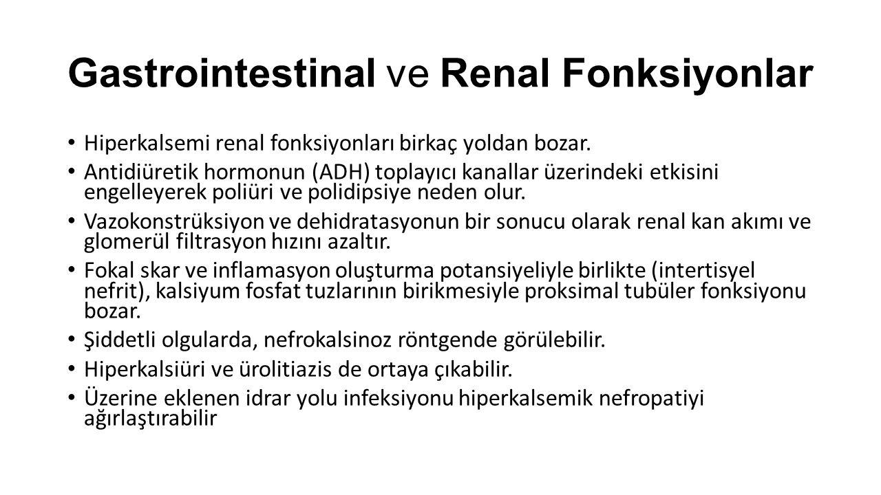 Gastrointestinal ve Renal Fonksiyonlar Hiperkalsemi renal fonksiyonları birkaç yoldan bozar. Antidiüretik hormonun (ADH) toplayıcı kanallar üzerindeki