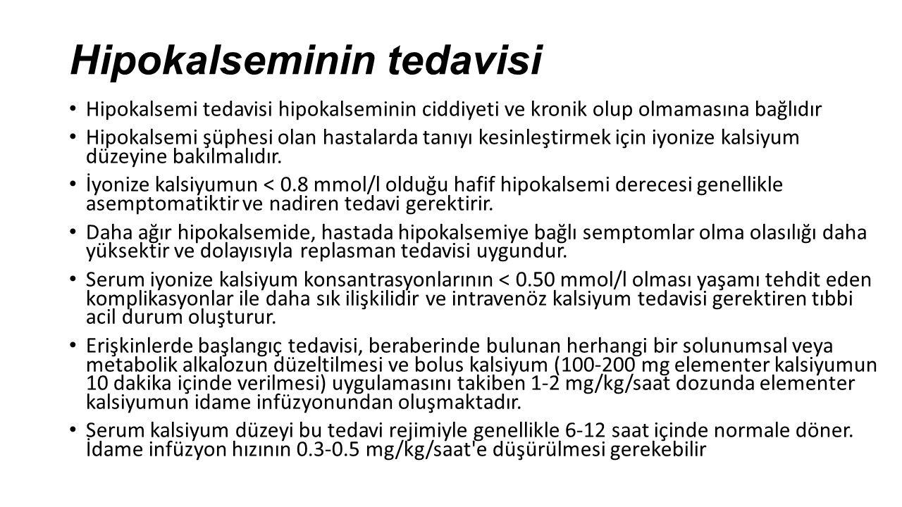 Hipokalseminin tedavisi Hipokalsemi tedavisi hipokalseminin ciddiyeti ve kronik olup olmamasına bağlıdır Hipokalsemi şüphesi olan hastalarda tanıyı ke