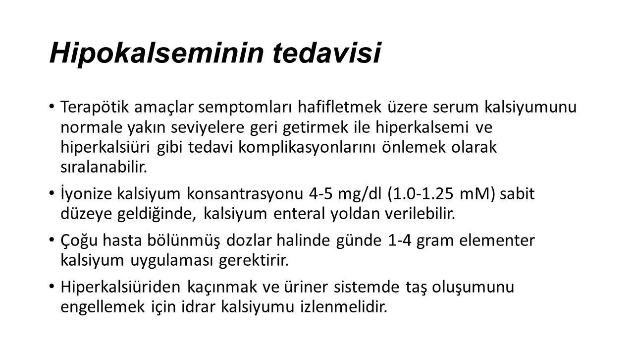 Hipokalseminin tedavisi Terapötik amaçlar semptomları hafifletmek üzere serum kalsiyumunu normale yakın seviyelere geri getirmek ile hiperkalsemi ve h
