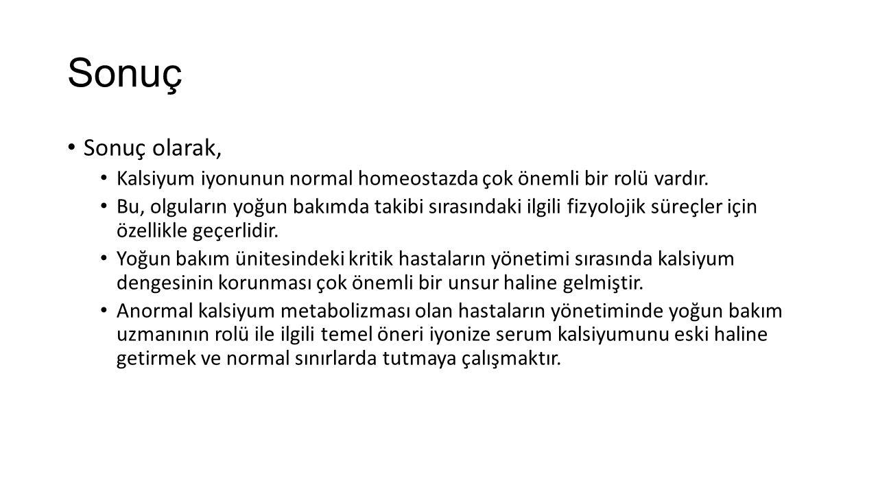 Sonuç Sonuç olarak, Kalsiyum iyonunun normal homeostazda çok önemli bir rolü vardır. Bu, olguların yoğun bakımda takibi sırasındaki ilgili fizyolojik