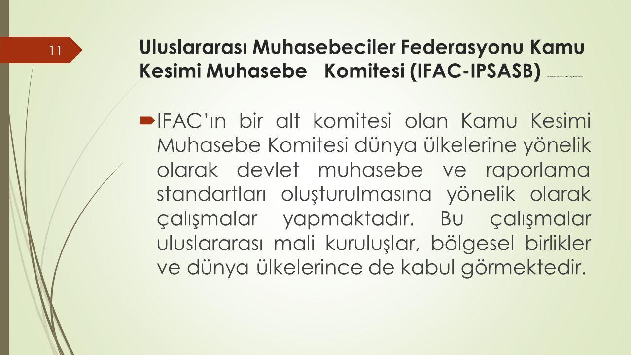 Uluslararası Muhasebeciler Federasyonu Kamu Kesimi Muhasebe Komitesi (IFAC-IPSASB) International Public Sector Accounting Standards Board  IFAC'ın bi