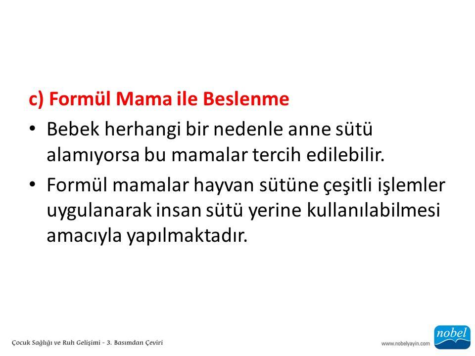 c) Formül Mama ile Beslenme Bebek herhangi bir nedenle anne sütü alamıyorsa bu mamalar tercih edilebilir. Formül mamalar hayvan sütüne çeşitli işlemle