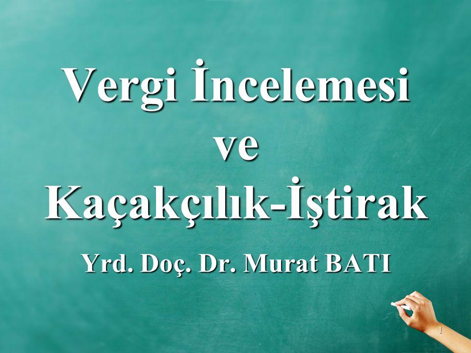 1 Vergi İncelemesi ve Kaçakçılık-İştirak Yrd. Doç. Dr. Murat BATI
