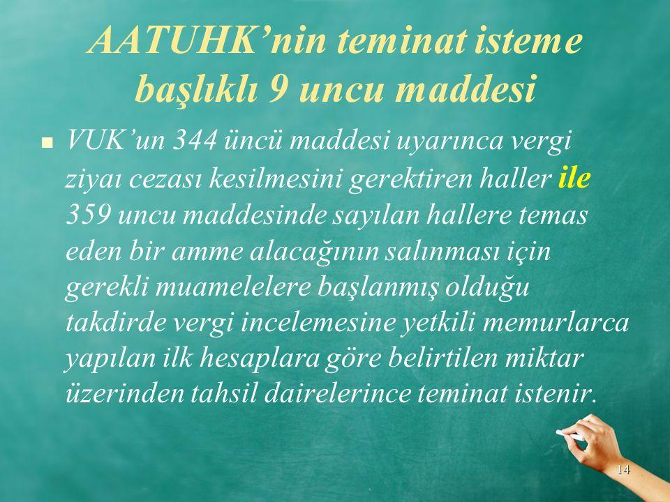 AATUHK'nin teminat isteme başlıklı 9 uncu maddesi VUK'un 344 üncü maddesi uyarınca vergi ziyaı cezası kesilmesini gerektiren haller ile 359 uncu madde
