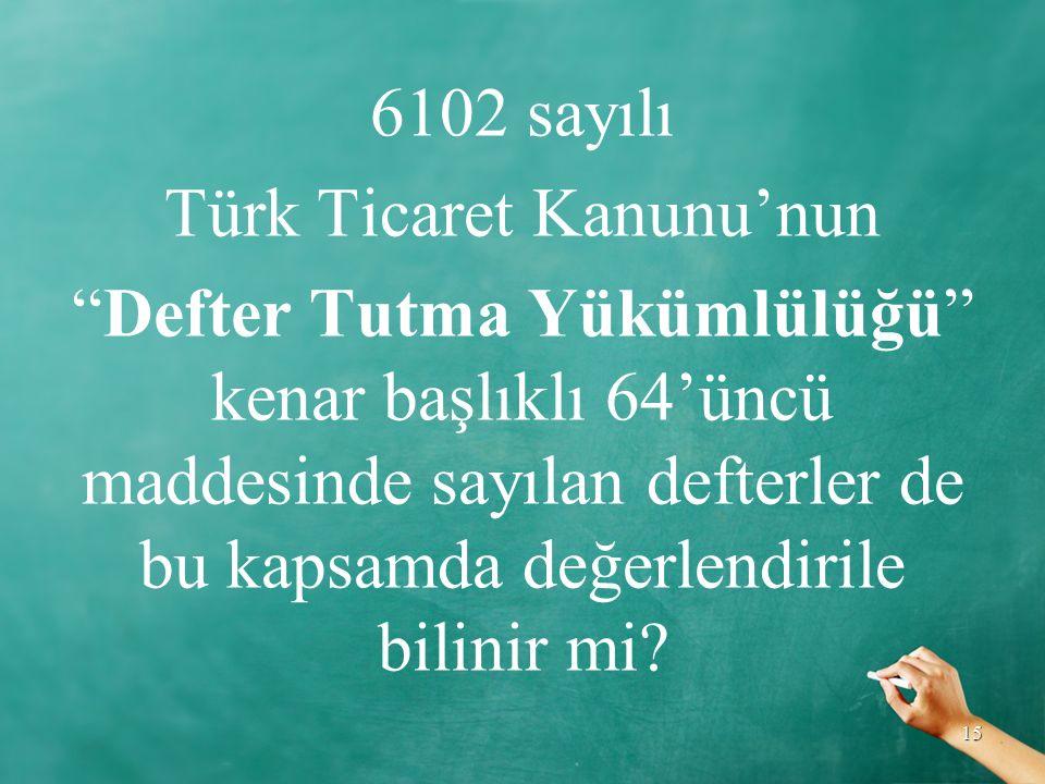 """6102 sayılı Türk Ticaret Kanunu'nun """"Defter Tutma Yükümlülüğü"""" kenar başlıklı 64'üncü maddesinde sayılan defterler de bu kapsamda değerlendirile bilin"""