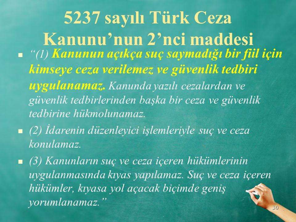 """5237 sayılı Türk Ceza Kanunu'nun 2'nci maddesi """"(1) Kanunun açıkça suç saymadığı bir fiil için kimseye ceza verilemez ve güvenlik tedbiri uygulanamaz."""