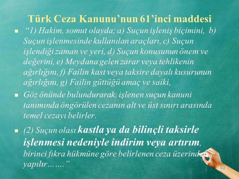 """Türk Ceza Kanunu'nun 61'inci maddesi """"1) Hakim, somut olayda; a) Suçun işleniş biçimini, b) Suçun işlenmesinde kullanılan araçları, c) Suçun işlendiği"""