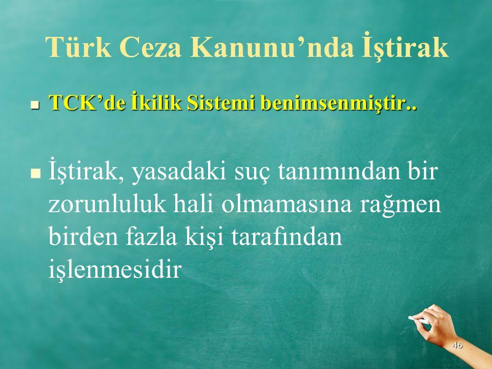 Türk Ceza Kanunu'nda İştirak TCK'de İkilik Sistemi benimsenmiştir.. TCK'de İkilik Sistemi benimsenmiştir.. İştirak, yasadaki suç tanımından bir zorunl