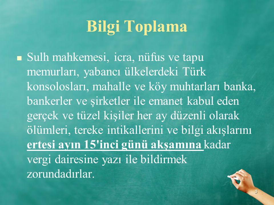 Bilgi Toplama Sulh mahkemesi, icra, nüfus ve tapu memurları, yabancı ülkelerdeki Türk konsolosları, mahalle ve köy muhtarları banka, bankerler ve şirk