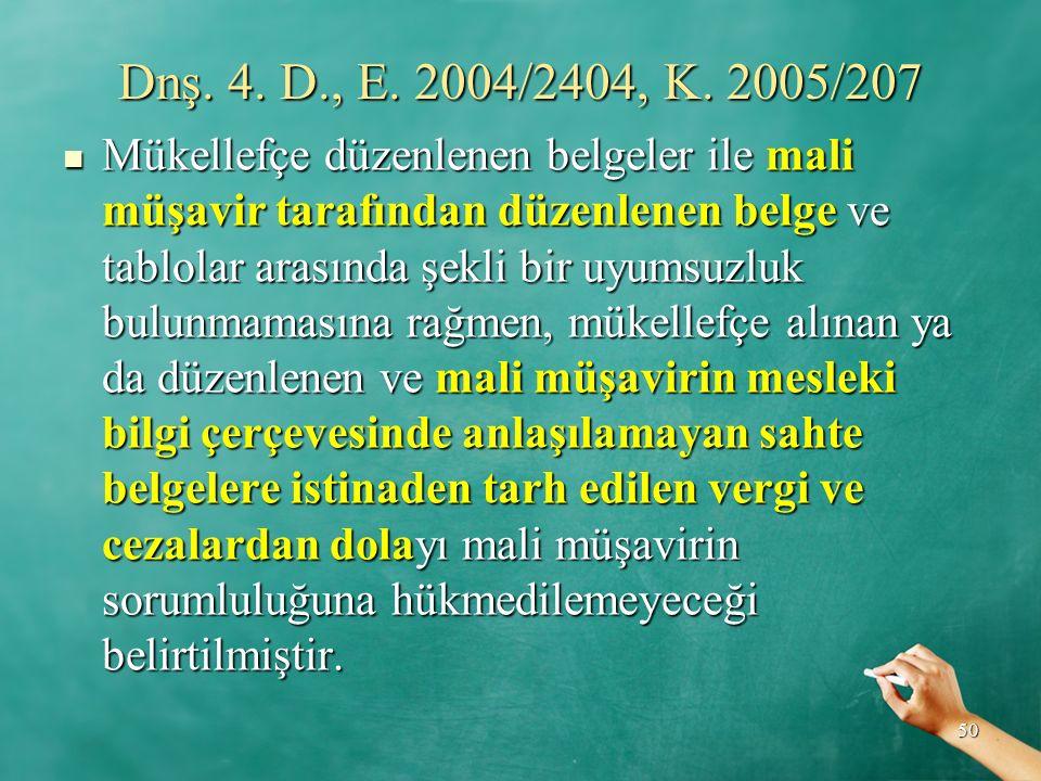 Dnş. 4. D., E. 2004/2404, K. 2005/207 Mükellefçe düzenlenen belgeler ile mali müşavir tarafından düzenlenen belge ve tablolar arasında şekli bir uyums
